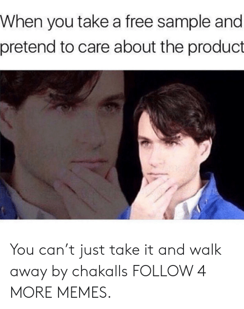 Pretend To Care: When you take a free sample and  pretend to care about the product You can't just take it and walk away by chakalls FOLLOW 4 MORE MEMES.