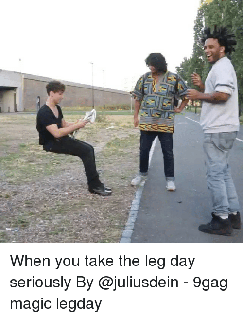 9gag, Memes, and Magic: When you take the leg day seriously By @juliusdein - 9gag magic legday