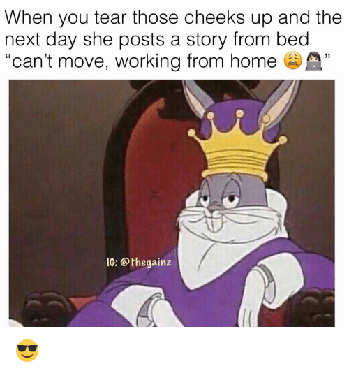 """Memes, 🤖, and Working: When you tear those cheeks up and the  next day she posts a story from bed  """"can't move, working from hom  C0  IG: @thegainz 😎"""