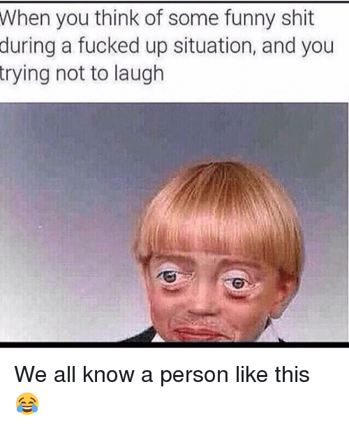 try not to laugh: When you think of some funny shit  during a fucked up situation, and you  trying not to laugh We all know a person like this 😂