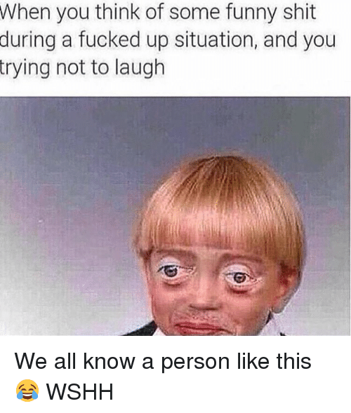 try not to laugh: When you think of some funny shit  during a fucked up situation, and you  trying not to laugh We all know a person like this 😂 WSHH