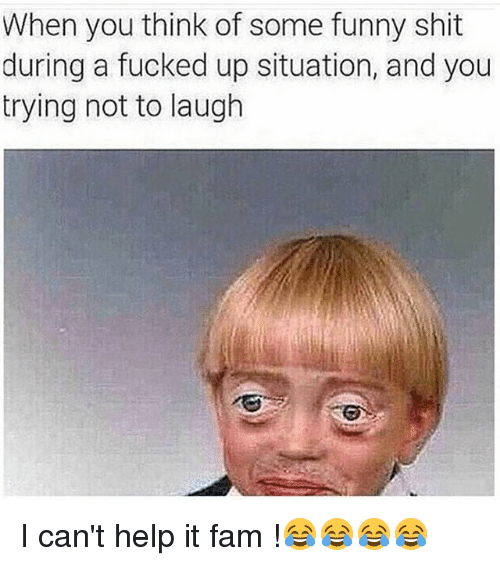 try not to laugh: When you think of some funny shit  during a fucked up situation, and you  trying not to laugh I can't help it fam !😂😂😂😂
