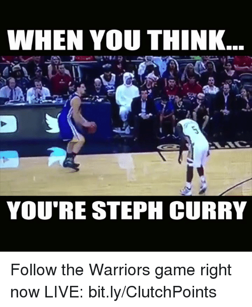 Warriors Game: WHEN YOU THINK.  YOU'RE STEPH CURRY Follow the Warriors game right now LIVE: bit.ly/ClutchPoints
