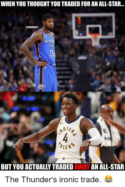 All Star, Ironic, and Nba: WHEN YOU THOUGHT YOU TRADED FOR AN ALL-STAR..  @NBAMEMES  CIT  BUT YOU ACTUALLY TRADED AWAY AN ALL-STAR The Thunder's ironic trade. 😂