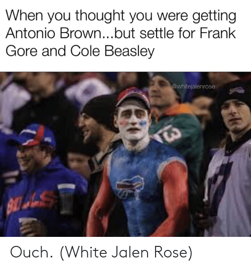 Frank Gore: When you thought you were getting  Antonio Brown...but settle for Frank  Gore and Cole Beasley  @whitejalenrose Ouch.  (White Jalen Rose)