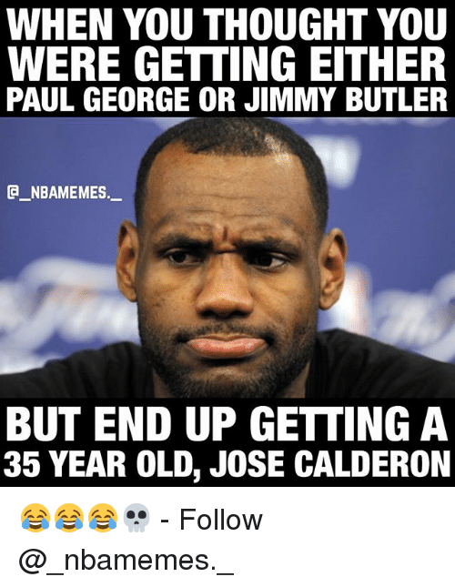 Butlers: WHEN YOU THOUGHT YOU  WERE GETTING EITHER  PAUL GEORGE OR JIMMY BUTLER  E_ NBAMEMES  BUT END UP GETTING A  35 YEAR OLD, JOSE CALDERON 😂😂😂💀 - Follow @_nbamemes._