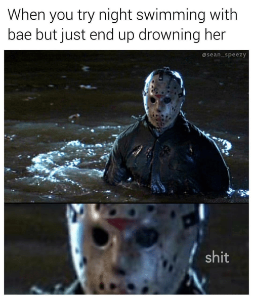 Bae, Shit, and Swimming: When you try night swimming with  bae but just end up drowning her  asean_speezy  shit