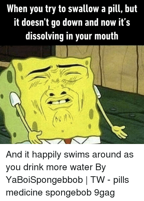 9gag, Memes, and SpongeBob: When you try to swallow a pill, but  It doesn t go down and now its  dissolving in your mouth And it happily swims around as you drink more water⠀ By YaBoiSpongebbob | TW⠀ -⠀ pills medicine spongebob 9gag