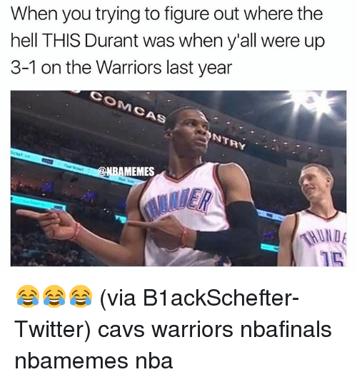 Basketball, Cavs, and Memes: When you trying to figure out where the  hell THIS Durant was when y'all were up  3-1 on the Warriors last year  As  NTRY  MEMES 😂😂😂 (via ‪B1ackSchefter-Twitter) cavs warriors nbafinals nbamemes nba