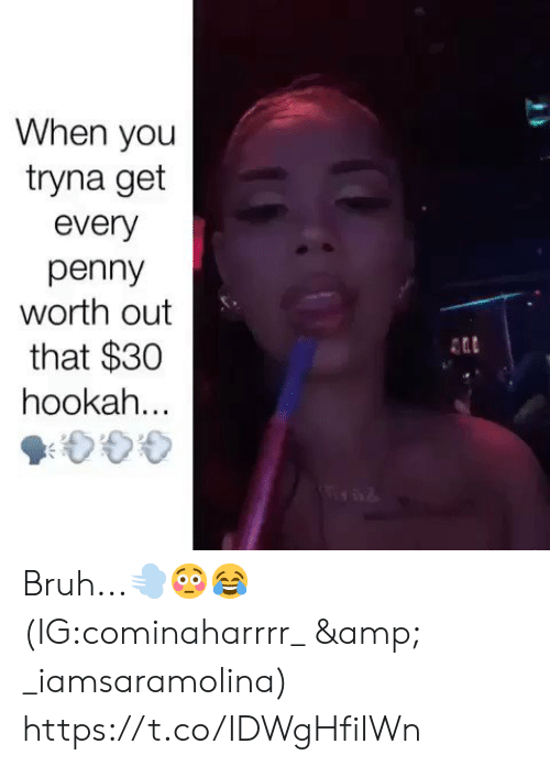 Bruh, Hookah, and Amp: When you  tryna get  every  penny  worth out  that $30  hookah... Bruh...💨😳😂 (IG:cominaharrrr_ & _iamsaramolina) https://t.co/IDWgHfiIWn