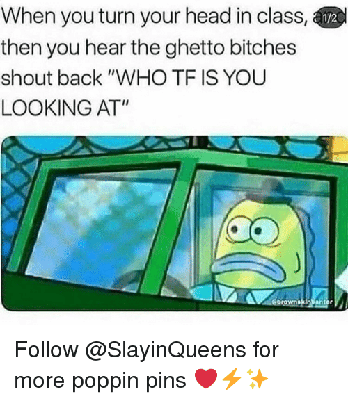 "Ghetto, Head, and Back: When you turn your head in class,  then you hear the ghetto bitches  shout back ""WHO TF IS YOU  LOOKING AT"" Follow @SlayinQueens for more poppin pins ❤️⚡️✨"