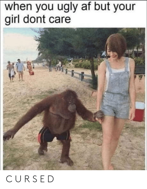 don't care: when you ugly af but your  girl dont care C U R S E D