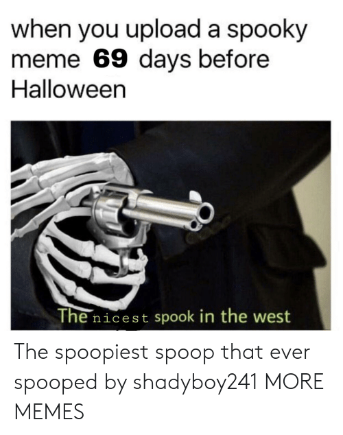 spook: when you upload a spooky  meme 69 days before  Halloween  The nicest spook in the west The spoopiest spoop that ever spooped by shadyboy241 MORE MEMES