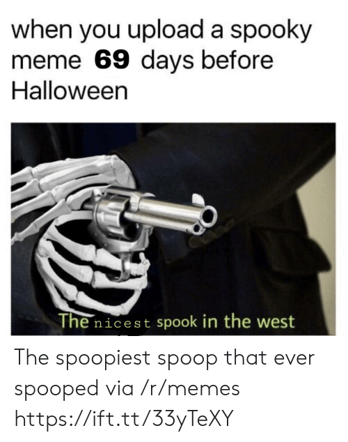 spook: when you upload a spooky  meme 69 days before  Halloween  The nicest spook in the west The spoopiest spoop that ever spooped via /r/memes https://ift.tt/33yTeXY