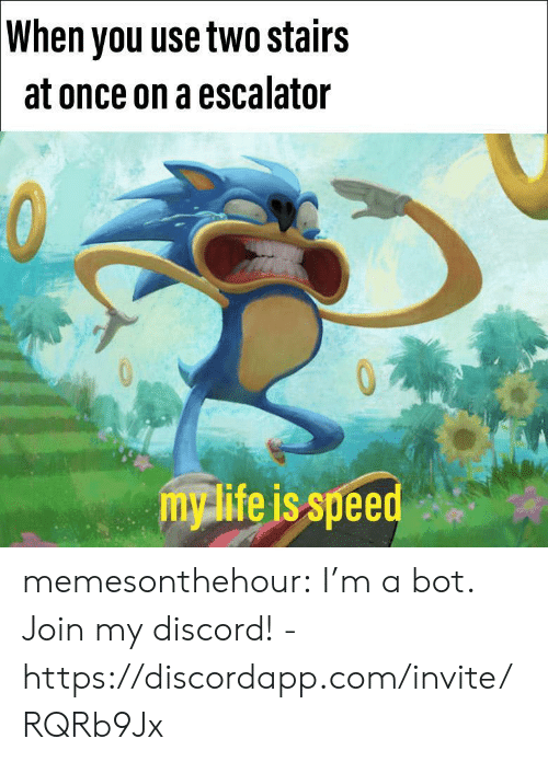 Tumblr, Blog, and Com: When you use two stairs  at once on a escalator  mylife is speed memesonthehour:  I'm a bot. Join my discord! - https://discordapp.com/invite/RQRb9Jx