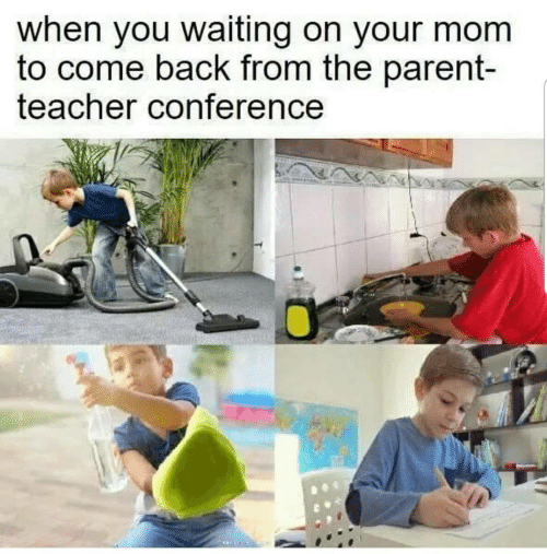 Teacher, Waiting..., and Mom: when you waiting on your mom  to come back from the parent-  teacher conference
