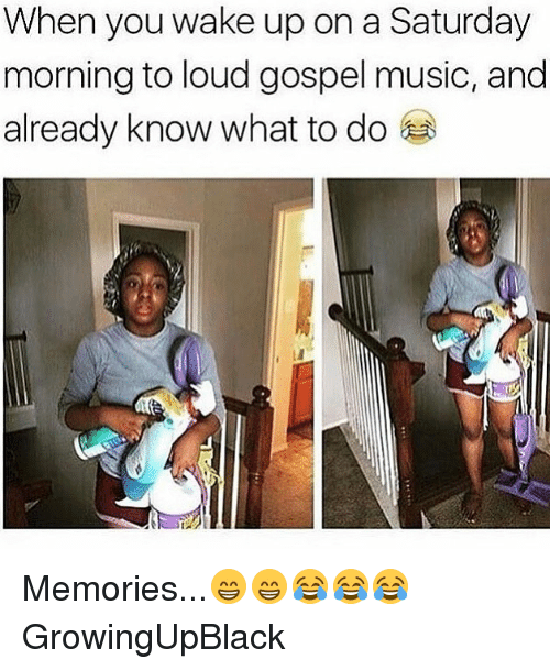 When You Wake Up On A Saturday Morning To Loud Gospel