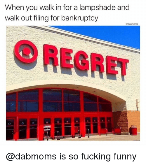 Fucking, Funny, and Regret: When you walk in for a lampshade and  walk out filing for bankruptcy  O REGRET @dabmoms is so fucking funny