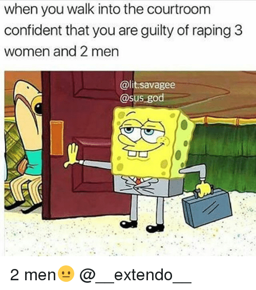 3 women: when you walk into the courtroom  confident that you are guilty of raping 3  women and 2 men  @lit savagee  asus god 2 men😐 @__extendo__