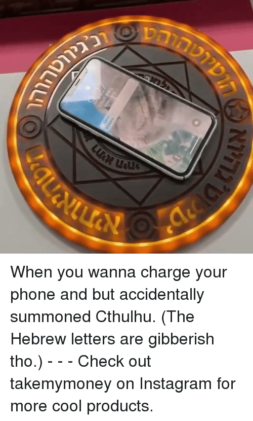 Dank, Instagram, and Phone: When you wanna charge your phone and but accidentally summoned Cthulhu. (The Hebrew letters are gibberish tho.) - - - Check out takemymoney on Instagram for more cool products.