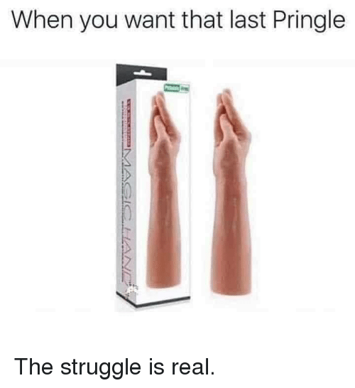 pringle: When you want that last Pringle The struggle is real.