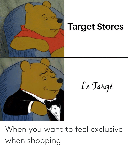Shopping: When you want to feel exclusive when shopping