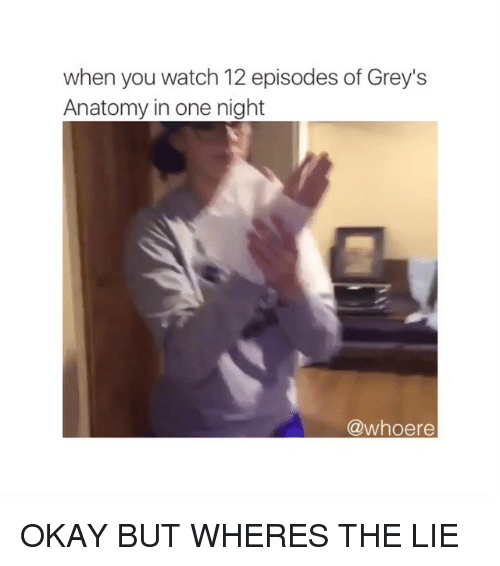 When You Watch 12 Episodes of Grey\'s Anatomy in One Night OKAY BUT ...