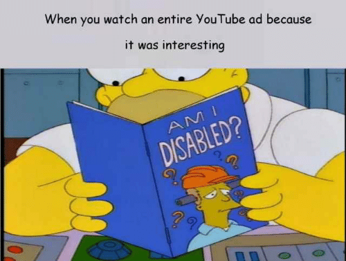 interesting: When you watch an entire YouTube ad because  it was interesting  DISABLED?