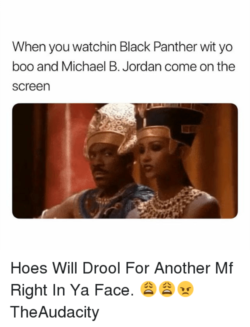 Michael B. Jordan: When you watchin Black Panther wit yo  boo and Michael B. Jordan come on the  screen Hoes Will Drool For Another Mf Right In Ya Face. 😩😩😠 TheAudacity