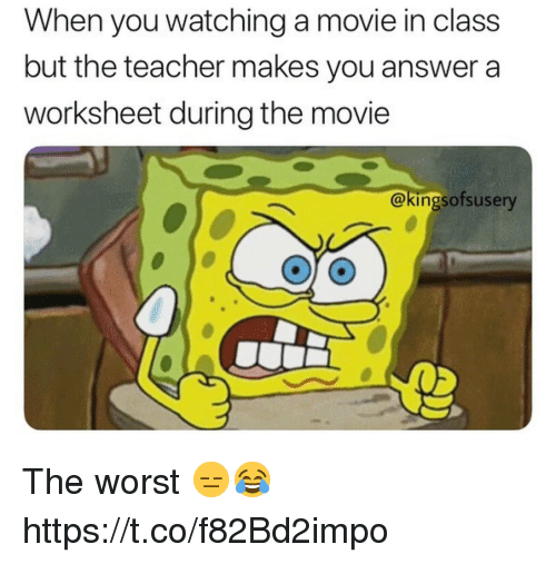Teacher, The Worst, and Movie: When you watching a movie in class  but the teacher makes you answer a  worksheet during the movie  @kingsofsusery The worst 😑😂 https://t.co/f82Bd2impo