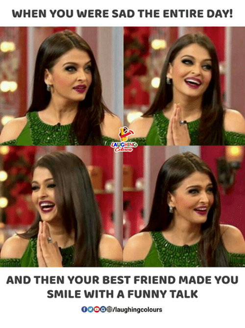 Best Friend, Funny, and Best: WHEN YOU WERE SAD THE ENTIRE DAY!  AUGHING  AND THEN YOUR BEST FRIEND MADE YOU  SMILE WITH A FUNNY TALK  OOOO®/laughingcolours