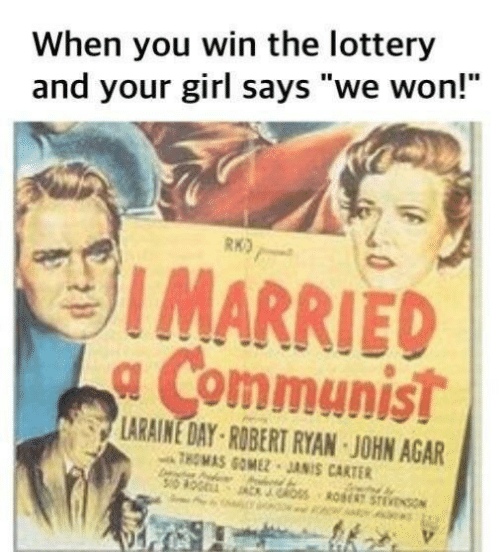 "Lottery, Girl, and Your Girl: When you win the lottery  and your girl says ""we won!""  RKO  IMARRIED  a Communist  LARAINE DAY-ROBERT RYAN JOHN AGAR  THOMAS GOMEZ JANIS CARTER  Oss RE STEVENO"