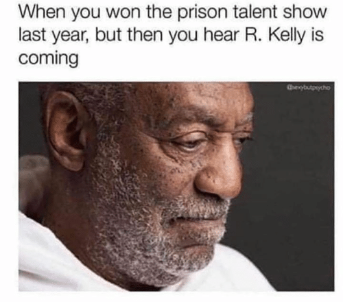 Dank, R. Kelly, and Prison: When you won the prison talent show  last year, but then you hear R. Kelly is  coming