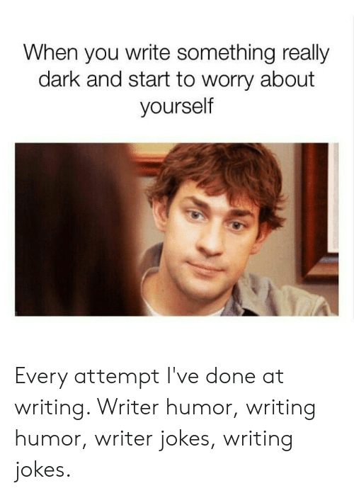 Worry About Yourself: When you write something really  dark and start to worry about  yourself Every attempt I've done at writing. Writer humor, writing humor, writer jokes, writing jokes.