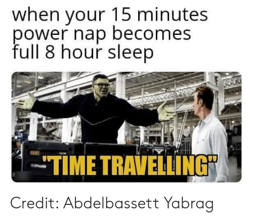 "Memes, Time, and Sleep: when your 15 minutes  ower nap becomes  full 8 hour sleep  TIME TRAVELLING"" Credit: Abdelbassett Yabrag"