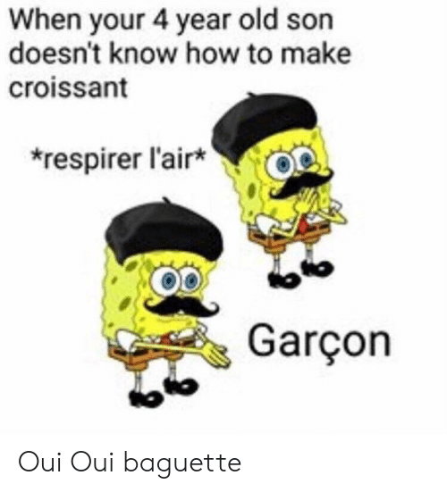 garcon: When your 4 year old son  doesn't know how to make  croissant  respirer l'air  Co  Garçon  Co Oui Oui baguette