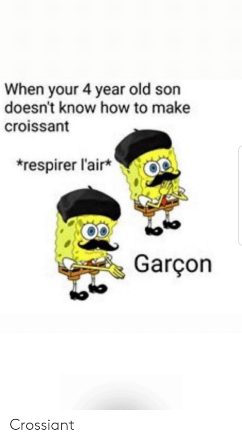 garcon: When your 4 year old son  doesn't know how to make  croissant  respirer l'air*  Co  Garçon Crossiant