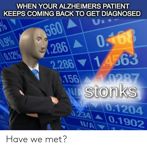 Alzheimer's, Patient, and Back: WHEN YOUR ALZHEIMERS PATIENT  KEEPS COMING BACK TO GET DIAGNOSED  560  .286 0468  U  .9%  0.12%  2.286 14563  156  0287  W stonks  0.1204  0.234 0.1902  213  N/A Have we met?
