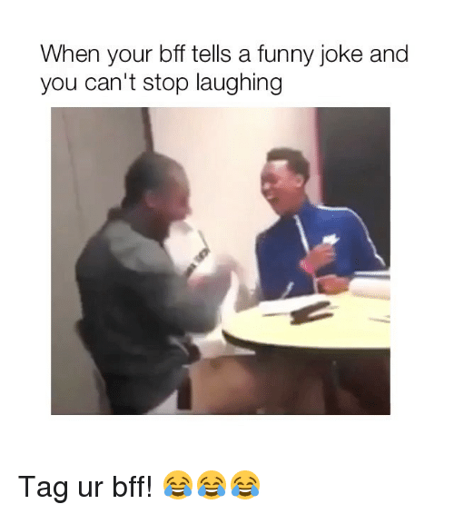 funny joke: When your bff tells a funny joke and  you can't stop laughing Tag ur bff! 😂😂😂