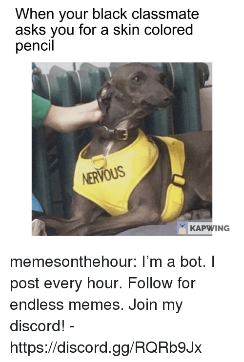 Kapwing: When your black classmate  asks you for a skin colored  pencil  NERVOUS  KAPWING memesonthehour:  I'm a bot. I post every hour. Follow for endless memes. Join my discord! - https://discord.gg/RQRb9Jx
