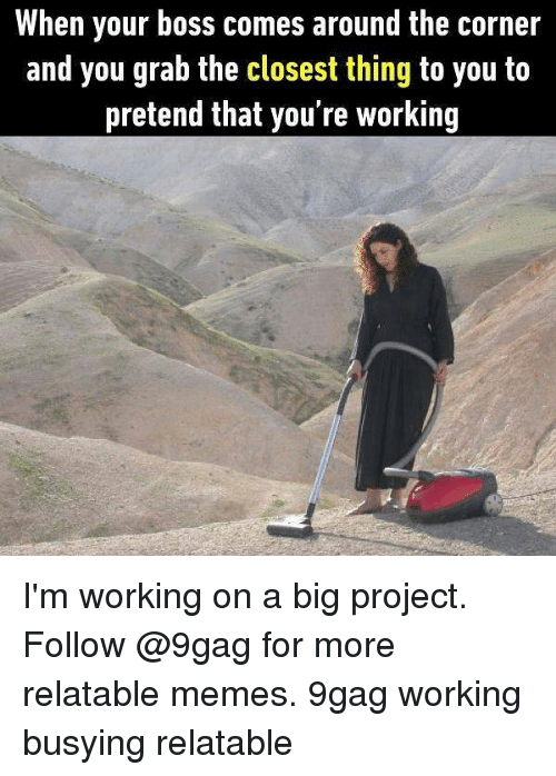 pretenders: When your boss comes around the corner  and you grab the closest thing to you to  pretend that you're working I'm working on a big project. Follow @9gag for more relatable memes. 9gag working busying relatable