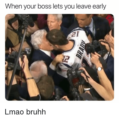 Bruhh: When your boss lets you leave early  2 Lmao bruhh