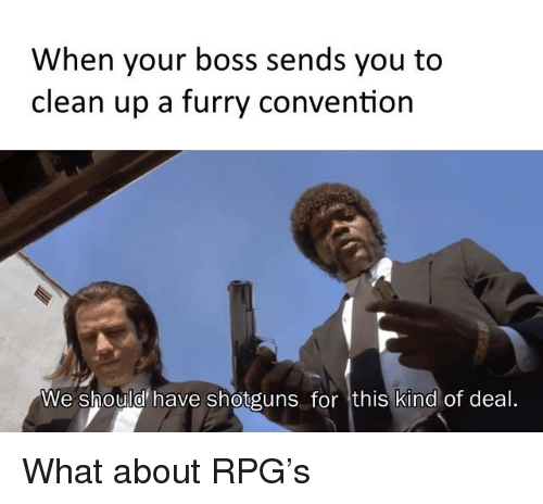 Furry, Boss, and Rpg: When your boss sends you to  clean up a furry convention  We should have shotguns for this kind of deal