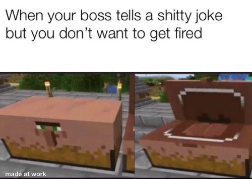 Dont Want To: When your boss tells a shitty joke  but you don't want to get fired  made at work