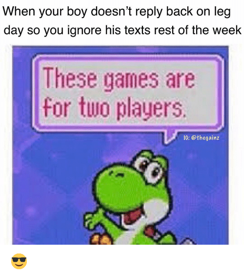 Your Boy: When your boy doesn't reply back on leg  day so you ignore his texts rest of the week  These games are  for two players  IG: thegainz 😎