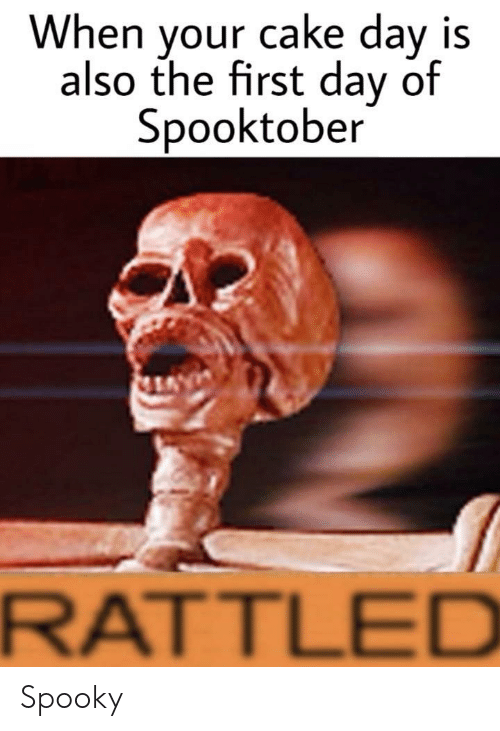 Spooktober: When your cake day is  also the first day of  Spooktober  RATTLED Spooky