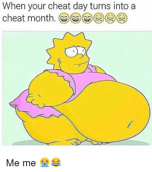 Cheat Day: When your cheat day turns into a  cheat month. Me me 😭😂