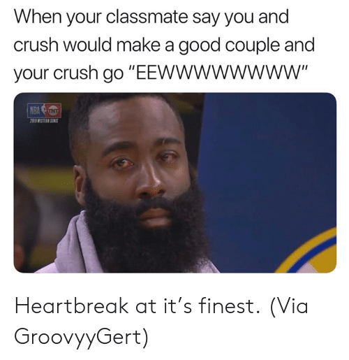"Crush, Nba, and Good: When your classmate say you and  crush would make a good couple and  your crush go ""EEwWWwWWWW""  WESTER SEMS Heartbreak at it's finest.  (Via ‪GroovyyGert‬)"