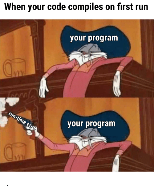 Run, Time, and Code: When your code compiles on first run  your program  run-time error  our progranm .