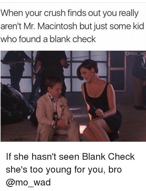 macintosh: When your crush finds out you really  aren't Mr. Macintosh but just some kid  who found a blank check  @mo wa If she hasn't seen Blank Check she's too young for you, bro @mo_wad